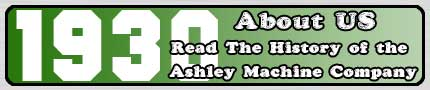 Click for the History of the Ashley Machine Company